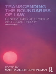Transcending the Boundaries of Law - Generations of Feminism and Legal Theory ebook by Martha Albertson Fineman