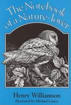 The Notebook of a Nature-lover ebook by Henry Williamson