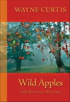 Wild Apples - Field Notes from a River Farm ebook by Wayne Curtis