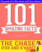The Chase (Fox and O'Hare) - 101 Amazing Facts You Didn't Know - Fun Facts and Trivia Tidbits Quiz Game Books ebook by G Whiz