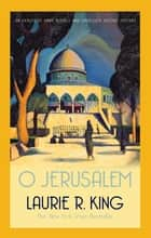O Jerusalem ebook by Laurie R. King