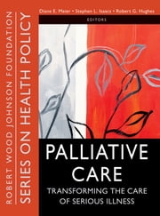 Palliative Care - Transforming the Care of Serious Illness ebook by Diane E. Meier,Stephen L. Isaacs,Robert Hughes