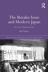 The Buraku Issue and Modern Japan: The Career of Matsumoto Jiichiro ebook by Neary, Ian