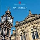 Gateshead - Architecture in a changing English urban landscape ebook by Simon Taylor, David Lovie David Lovie