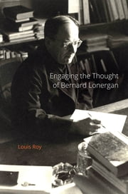 Engaging the Thought of Bernard Lonergan ebook by Louis Roy