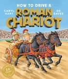 How to Drive a Roman Chariot ebook by Caryl Hart, Ed Eaves