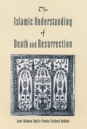 The Islamic Understanding of Death and Resurrection ebook by Jane Idelman Smith,Yvonne Yazbeck Haddad