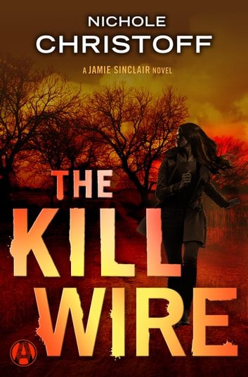 The Kill Wire - A Jamie Sinclair Novel ebook by Nichole Christoff