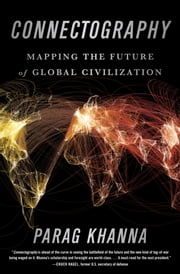 Connectography - Mapping the Future of Global Civilization ebook by Kobo.Web.Store.Products.Fields.ContributorFieldViewModel