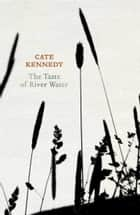 The Taste of River Water - new and selected poems 電子書 by Cate Kennedy