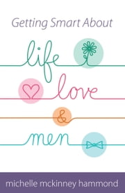 Getting Smart About Life, Love, and Men ebook by Michelle McKinney Hammond