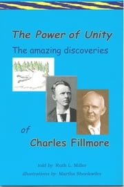 The Powr of Unity: The Amazing Discoveries of Charles Fillmore ebook by Ruth L. Miller,Martha Shonkwiler-illustrator