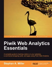 Piwik Web Analytics Essentials ebook by Stephan A. Miller