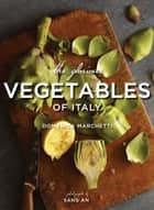 The Glorious Vegetables of Italy ebook by Domenica Marchetti, Sang An