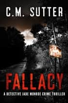 Fallacy - A Detective Jade Monroe Crime Thriller Book 3 ebook by C.M. Sutter