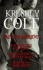 Kresley Cole Immortals After Dark: The Clan MacRieve - A Hunger Like No Other, Wicked Deeds on a Winter's Night, Pleasure of a Dark Prince ebook by Kresley Cole