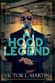 A Hood Legend - Triple Crown Collection ebook by Victor L. Martin
