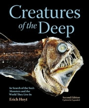Creatures of the Deep - In Search of the Sea's Monsters and the World They Live In ebook by Erich Hoyt
