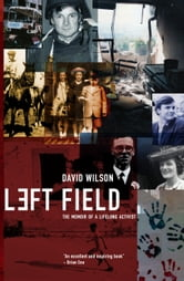Left Field - The memoir of a lifelong activist ebook by David Wilson