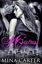 Tamed by the Mistress ebook by Mina Carter
