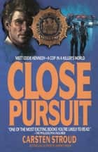 Close Pursuit - Meet Eddie Kennedy--A Cop in a Killer's World ebook by Carsten Stroud