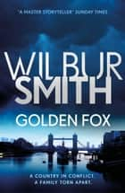 Golden Fox - The Courtney Series 8 ebook by Wilbur Smith