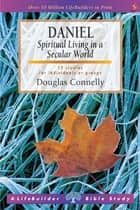 Daniel - Spiritual Living in a Secular World ebook by Douglas Connelly