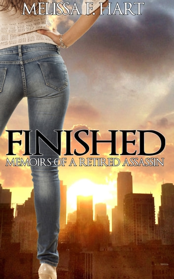 Finished (Memoirs of a Retired Assassin, Book 3) (Romantic Suspense) ebook by Melissa F. Hart