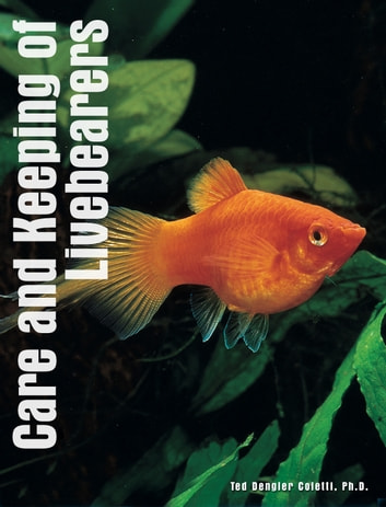 Care and Keeping of Livebearers ebook by Dr. Ted Dengler Coletti