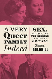 A Very Queer Family Indeed - Sex, Religion, and the Bensons in Victorian Britain ebook by Simon Goldhill