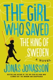 The Girl Who Saved the King of Sweden - A Novel ebook by Jonas Jonasson, Rachel Willson-Broyles