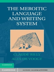 The Meroitic Language and Writing System ebook by Claude Rilly,Alex de Voogt