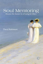 Soul Mentoring: Discover the Ancient Art of Caring for Others ebook by Robinson, David