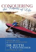 Conquering the Rapids of Life - Making the Most of Midlife Opportunities ebook by Ruth K. Westheimer, Pierre A. Lehu