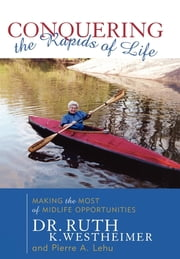 Conquering the Rapids of Life - Making the Most of Midlife Opportunities ebook by Ruth K. Westheimer,Pierre A. Lehu
