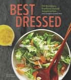 Best Dressed - 50 Recipes, Endless Salad Inspiration ebook by Dawn Yanagihara, Adam Ried, Nicole Franzen