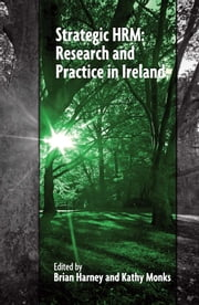 Strategic HRM: Research and Practice in Ireland ebook by Brian Harney,Kathy Monks