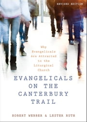 Evangelicals on the Canterbury Trail - Why Evangelicals Are Attracted to the Liturgical Church ebook by Lester Ruth, Robert Webber