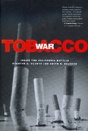 Tobacco War - Inside the California Battles ebook by Stanton A. Glantz,Edith D. Balbach