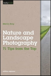 Nature and Landscape Photography - 71 Tips from the Top ebook by Martin Borg