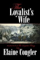 The Loyalist's Wife - 2nd ed. ebook by