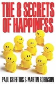 The 8 Secrets of Happiness ebook by Griffiths, Paul