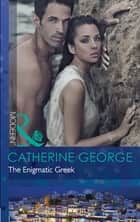 The Enigmatic Greek (Mills & Boon Modern) ebook by Catherine George