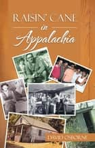 Raisin' Cane in Appalachia ebook by David Osborne