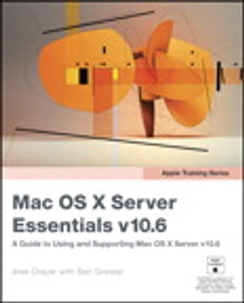 Apple Training Series - Mac OS X Server Essentials v10.6: A Guide to Using and Supporting Mac OS X Server v10.6 ebook by Arek Dreyer,Ben Greisler