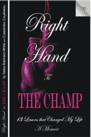 Right Hand to the Champ:13 Lessons that Changed My Life - Right Hand to the Champ ebook by Tasha Robinson-White,with Cassandra Cousineau