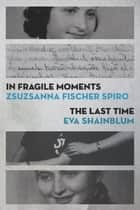 In Fragile Moments / The Last Time ebook by Zsuzsanna Fischer Spiro, Eva Shainblum