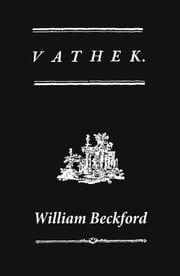 Vathek (A Gothic Novel: the Original Translation by Reverend Samuel Henley) ebook by William  Beckford,Samuel  Henley