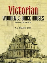 Victorian Wooden and Brick Houses with Details ebook by A. J. Bicknell & Co.