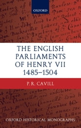 The English Parliaments of Henry VII 1485-1504 ebook by P.R. Cavill